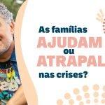 As Famílias Ajudam ou Atrapalham nas Crises?